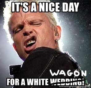 its-a-nice-day-for-a-white-wedding.jpg